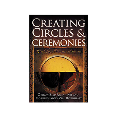 Creating Circles and Ceremonies - By Oberon Zell-Ravenheart