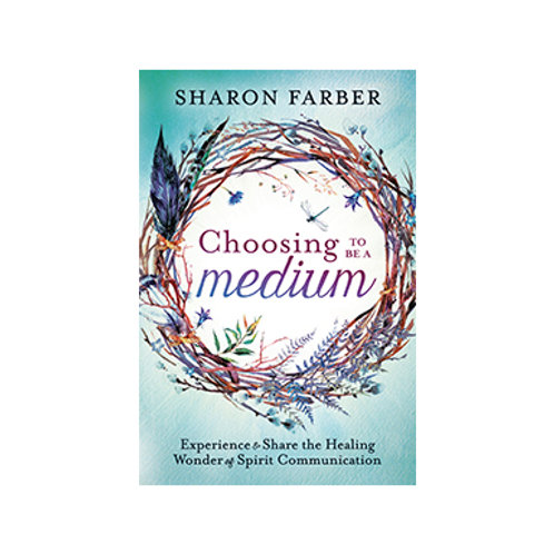 Choosing to be a Medium - By Sharon Farber