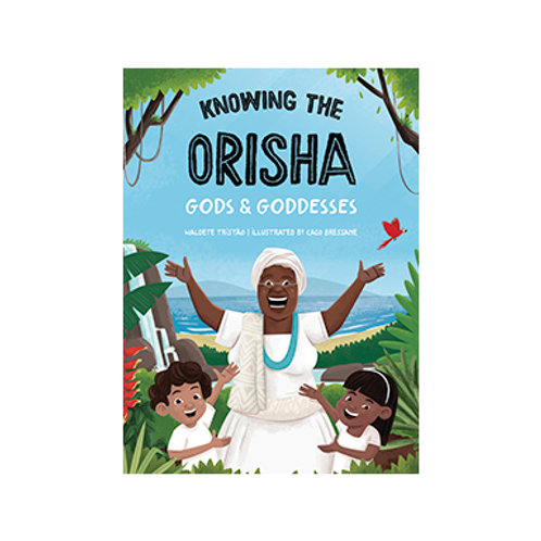 Knowing The Orisha Gods & Goddesses - By Waldete Tristão, Caco Bressane