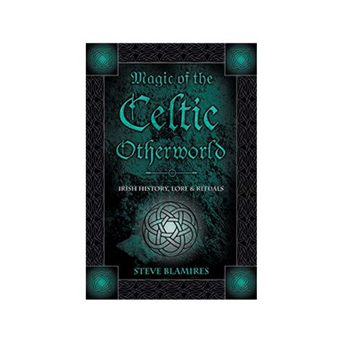 Magic of the Celtic Otherworld - By Steve Blamires