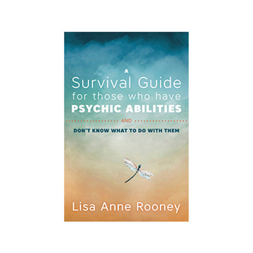 A Survival Guide for Those Who Have Psychic Abilities... - By Lisa Anne Rooney