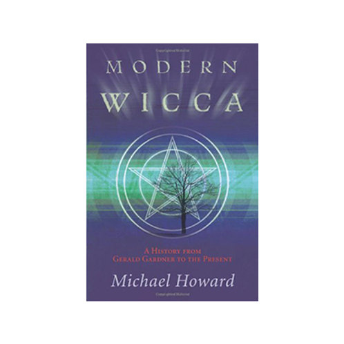 Modern Wicca, A History from Gerald Gardner to the Present - By Michael Howard