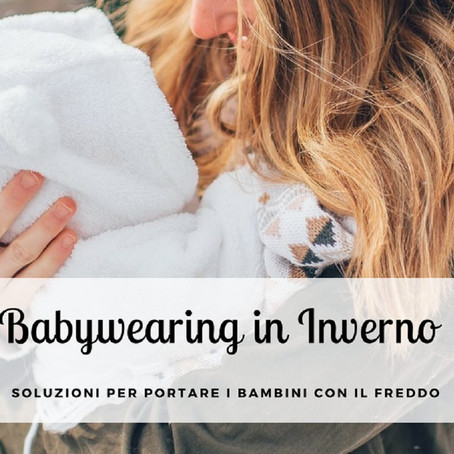 Babywearing in inverno: soluzioni per portare anche quando fa freddo
