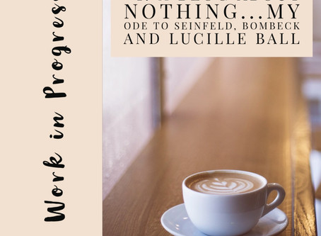A Blog About Nothing...An Ode to Seinfeld, Bombeck and Lucille Ball