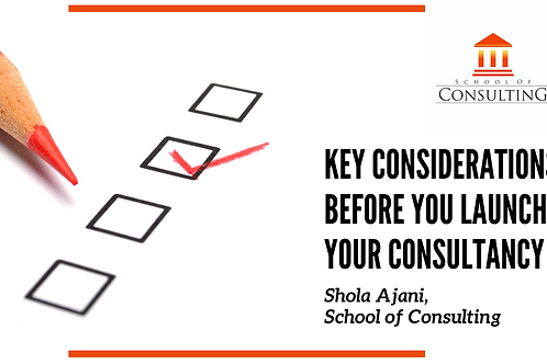 Key Considerations before your launch your Consultancy: Resource for Consultants