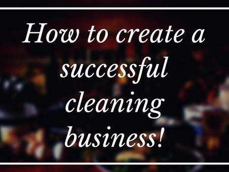 How to create a successful cleaning business!