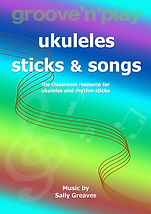 groove'n'play Ukuleles Sticks & Songs by Sally Greaves