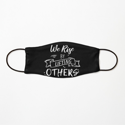 We Rise By Lifting Others Face Mask
