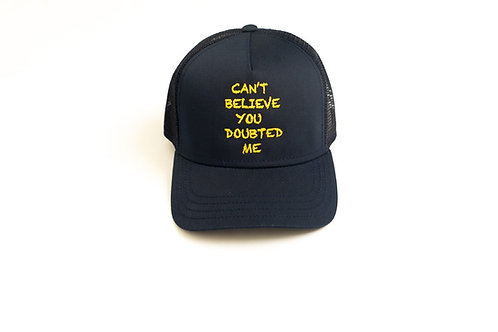 CAN'T BELIEVE YOU DOUBTED ME Trucker Hat