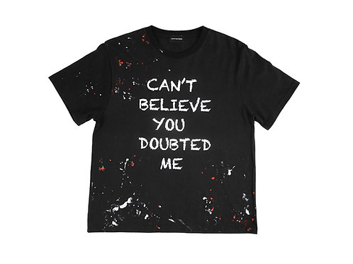 CAN'T BELIEVE YOU DOUBTED ME Paint Splatter Tee