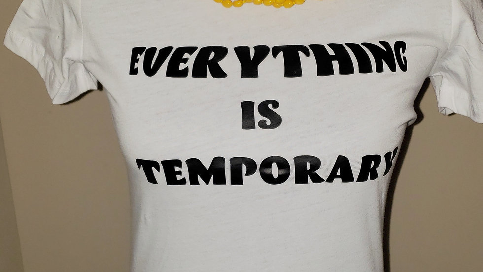 Everything Is Temporary T-Shirt