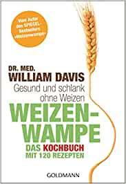 Weizenwampe - Das Kochbuch von Dr. William Davis