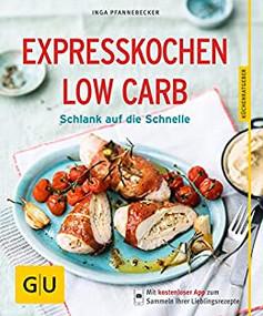 Expresskochen Low Carb: Schlank auf die Schnelle von Inga Pfannebecker