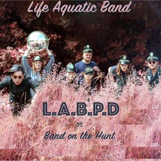Life Aquatic Band - L.A.B.P.D (Or, Band on the Hunt.)