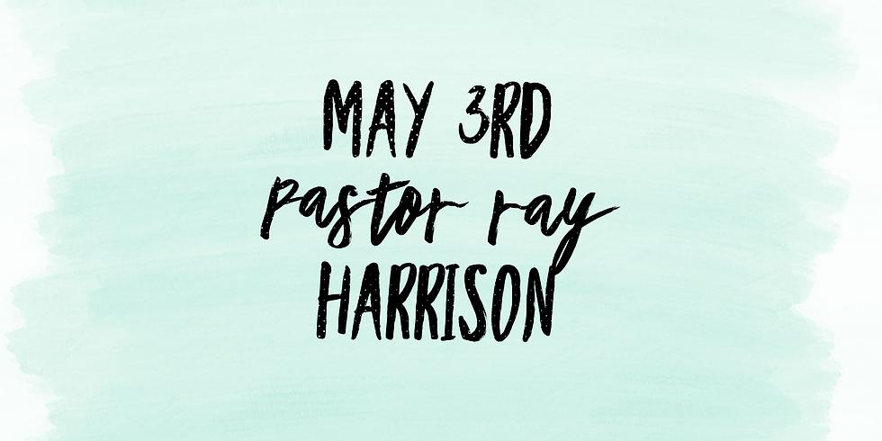 Sunday: Pastor Ray Harrison