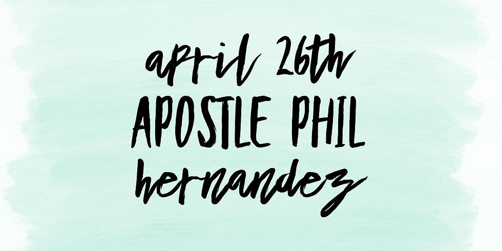 Sunday: Apostle Phil Hernandez