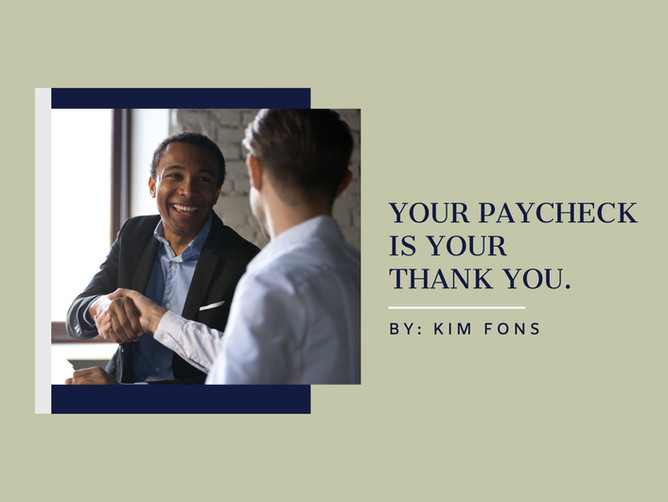 Your paycheck is your thank you.
