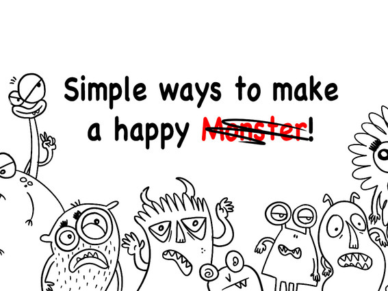 Simple ways to make a happy Monster!