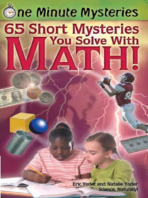 65 Short (One Minute) Mysteries You Solve with Math