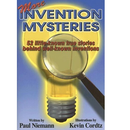 More Invention Mysteries:  Little-Known True Stories behind Well-Known Invention