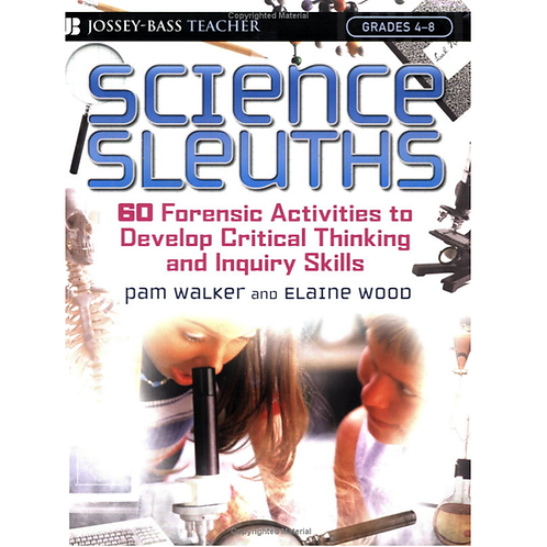 Science Sleuths: 60 Activities to Develop Science Inquiry and Critical Thinking