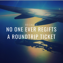 No one regifts a roundtrip ticket.png