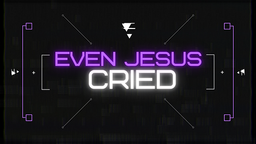 EVEN JESUS CRIED.png
