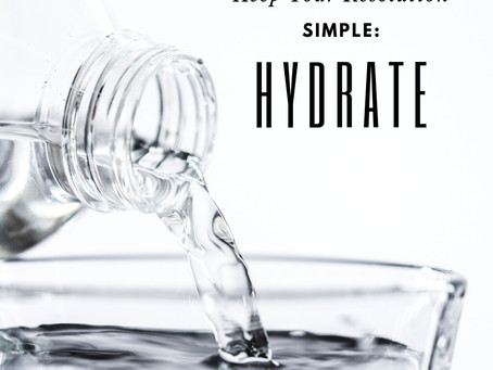 Keep Your Resolution Simple & Focus on 3 Hydration Tips