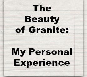 The Beauty Of Granite: My Personal Experience