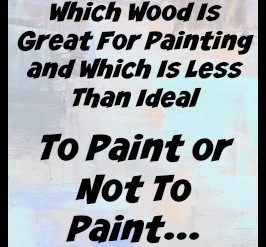 Which Wood Species Is Best for Painting