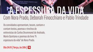 """""""A ESPESSURA DA VIDA"""", COM NORA PRADO, DEBORAH FINOCCHIARO E PABLO TRINDADE, `TERÇA  (24), ÀS 20H"""