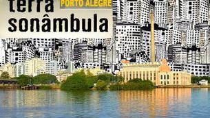 PORTO ALEGRE, TERRA SONÂMBULA
