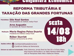 COMITÊ EM DEFESA DA DEMOCRACIA DEBATE REFORMA TRIBUTÁRIA E TAXAÇÃO DAS GRANDES FORTUNAS,SEXTA (14/8)