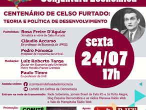 COMITÊ EM DEFESA DA DEMOCRACIA PROMOVE DEBATE SOBRE O CENTENÁRIO DE CELSO FURTADO,SEXTA (22/7),ÀS 17
