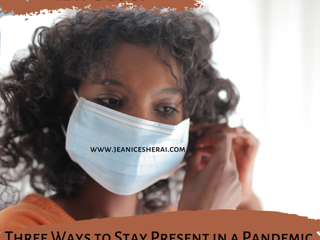 Three Ways to Stay Present In A Pandemic