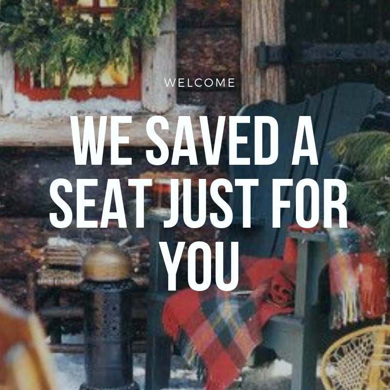 we saved a seat just for you