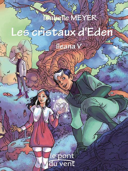 Les cristaux d'Eden, Ileana tome 5