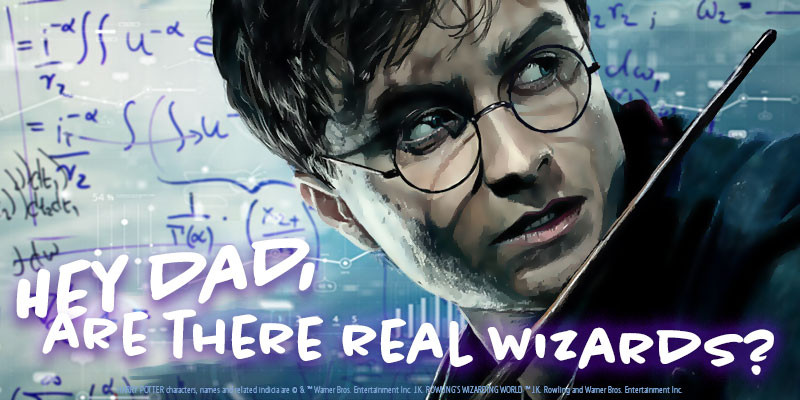 Hey dad are there real Wizards?