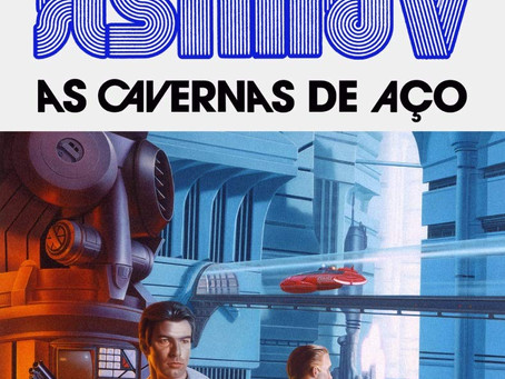 "RESENHA de ""As Cavernas de Aço"" (Série Saga dos Robôs - vol. 01), de Isaac Azimov"