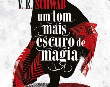 """RESENHA de """"Um Tom Mais Escuro de Magia"""" (Série Tons de Magia - vol. 01), de V. E. Schwab"""