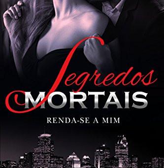 """RESENHA de """"Segredos Mortais: Renda-se a mim"""" (Série Prescott - vol. 01), de Lety Friederi"""
