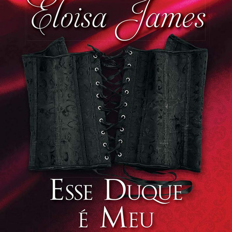 """RESENHA de """"Esse Duque é Meu"""", (Série Contos de Fadas - vol. 05) de Eloysa James"""
