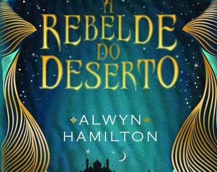 """RESENHA de """"A Rebelde do Deserto"""" (Série A Rebelde do Deserto - vol. 01), de Alwyn Hamilto"""