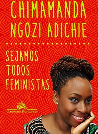 """PENSANDO SOBRE """"Sejamos todos feministas"""", de Chimamanda Ngozi Adichie"""