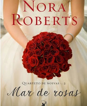 "RESENHA de ""Mar de Rosas"" (Quarteto das Noivas - vol. 02), de Nora Roberts"