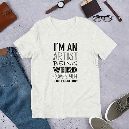 I'm an artist being weird comes with the territory Short-Sleeve Unisex T-Shirt