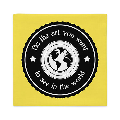 Be the Art you wan to see in the World Premium Pillow Case