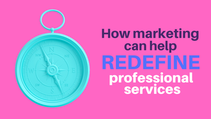 How marketing can help redefine professional services