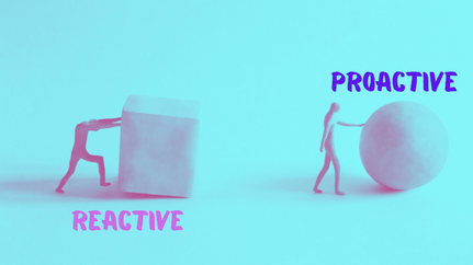 Reactive or Proactive?