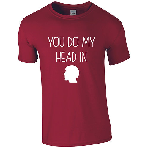YOU DO MY HEAD IN